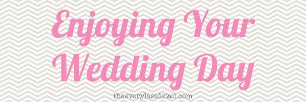 {Thursday Tips} Enjoying Your Wedding Day via TheELD.com
