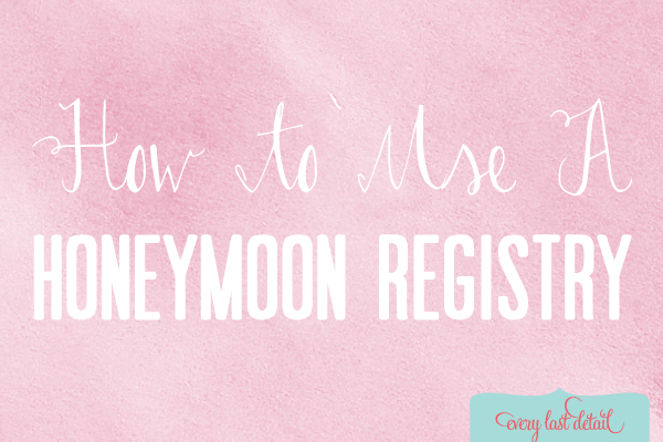 How To Use A Honeymoon Registry via TheELD.com