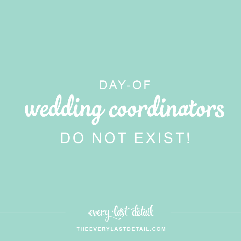 Day Of Wedding Coordinators Do NOT Exist! via TheELD.com