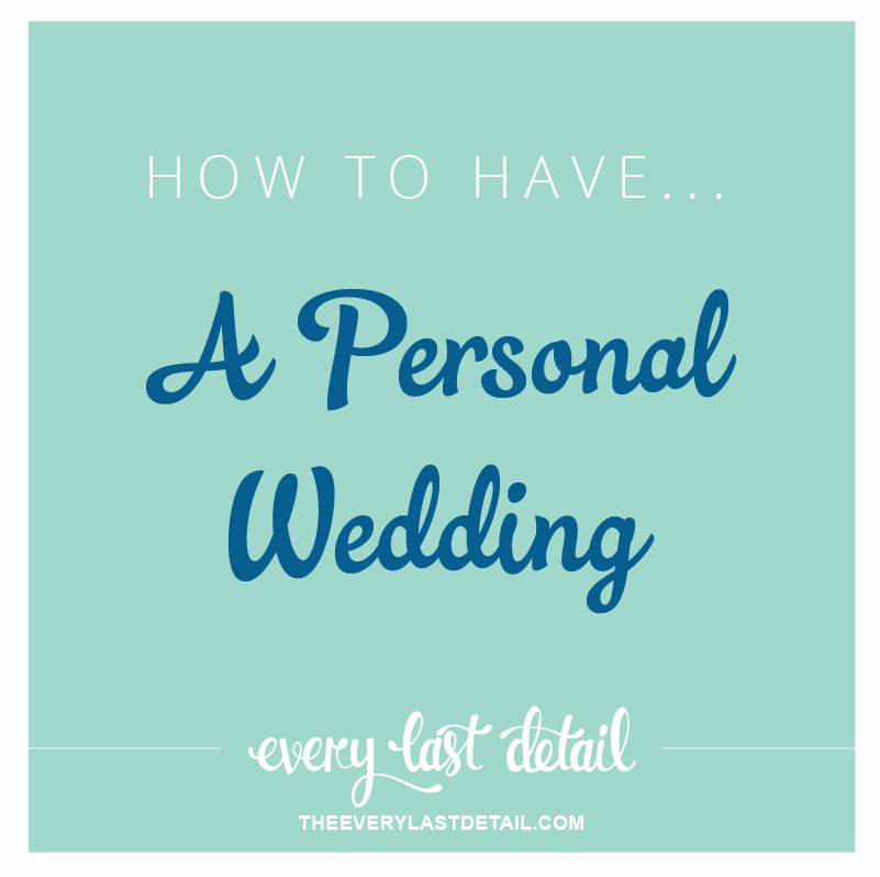 How To Have A Personal Wedding via TheELD.com