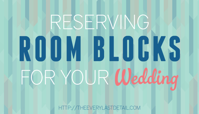 Have You Reserved Room Blocks For Your Wedding Yet? via TheELD.com