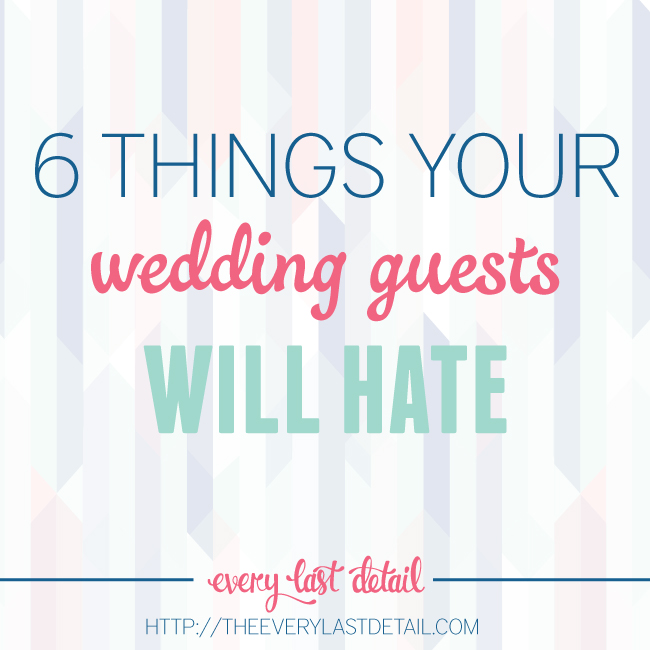 6 Things Your Wedding Guests Will Hate via TheELD.com
