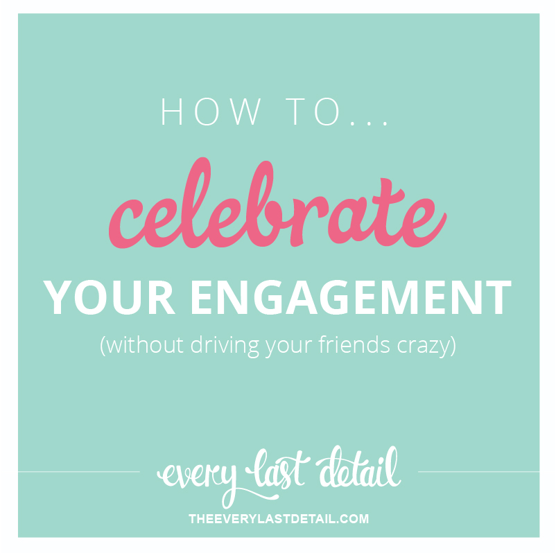 How To Celebrate Your Engagement (without driving your friends crazy) via TheELD.com