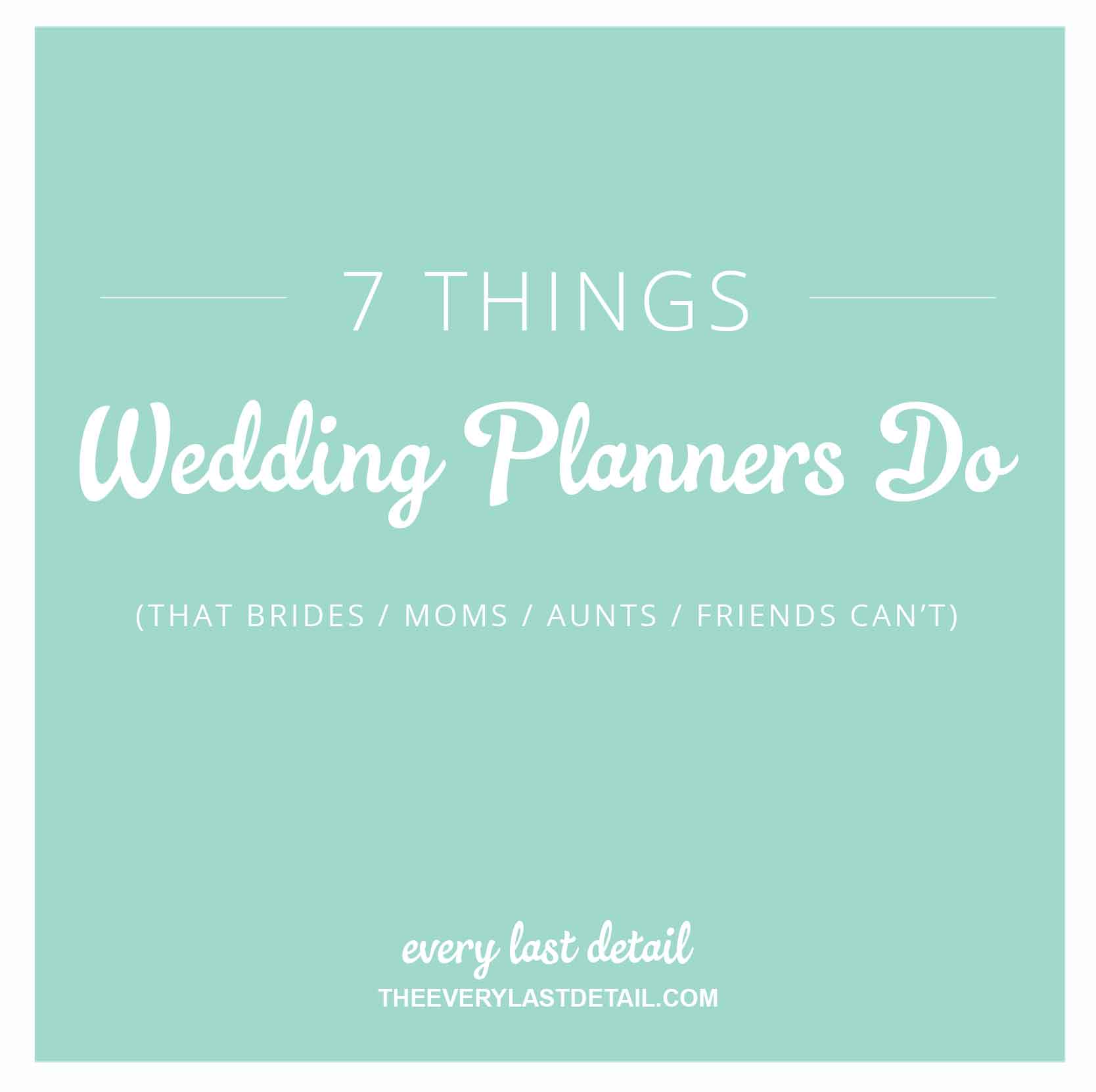7 Things Wedding Planners Do (That Brides/Moms/Aunts/Friends Cant) via TheELD.com