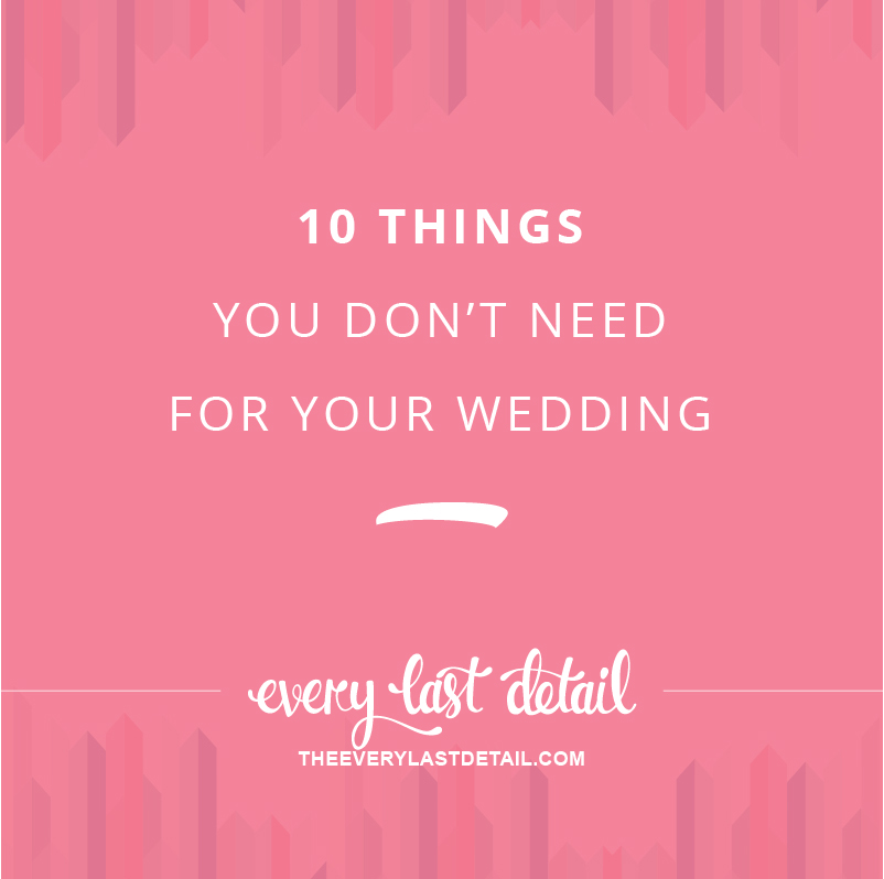 10 Things You Dont Need For Your Wedding via TheELD.com