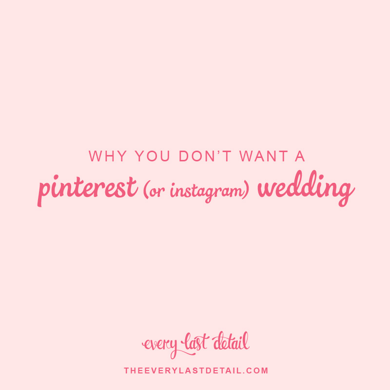 Why You Dont Want A Pinterest (or Instagram) Wedding via TheELD.com