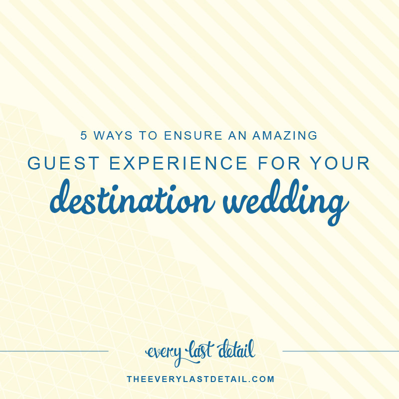 5 Ways To Ensure An Amazing Guest Experience At Your Destination Wedding via TheELD.com