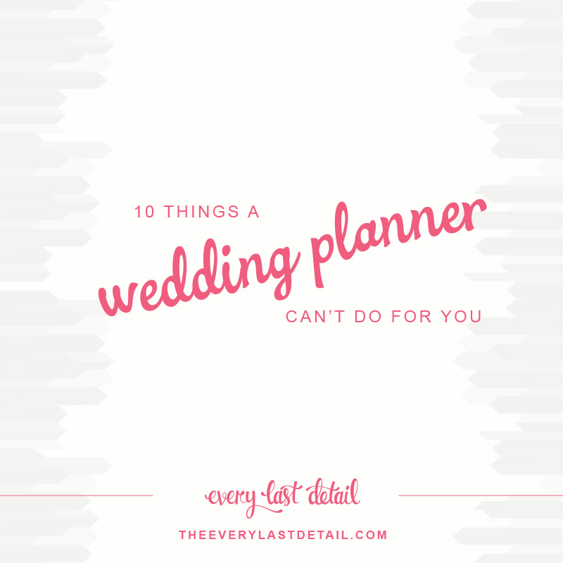 10 things a wedding planner CANT do for you  via TheELD.com